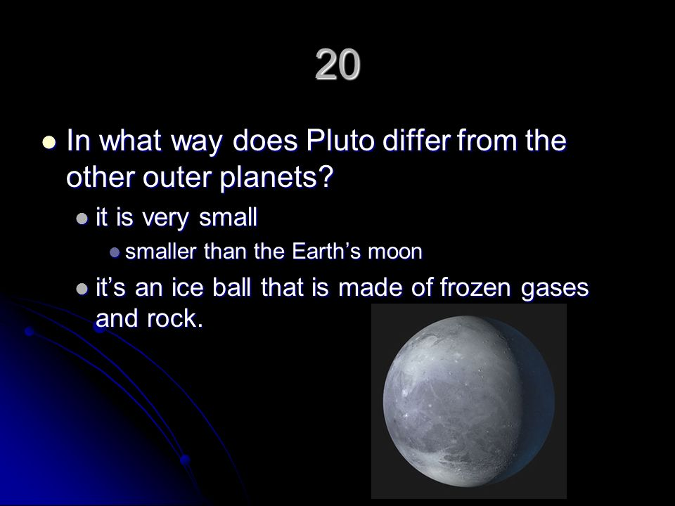 20 In what way does Pluto differ from the other outer planets