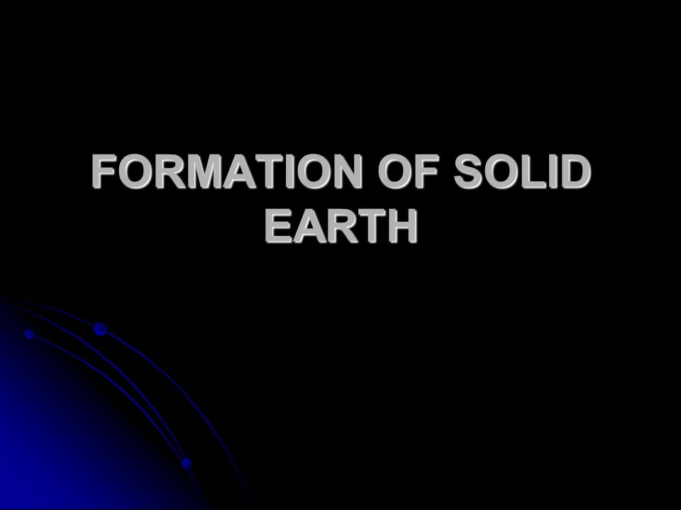 FORMATION OF SOLID EARTH