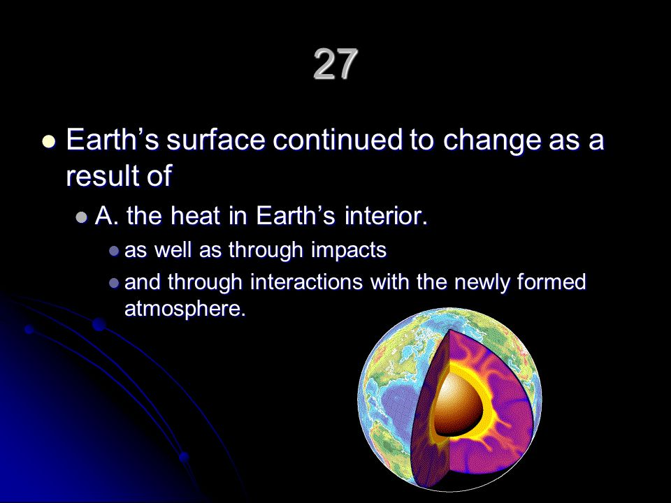 27 Earth's surface continued to change as a result of