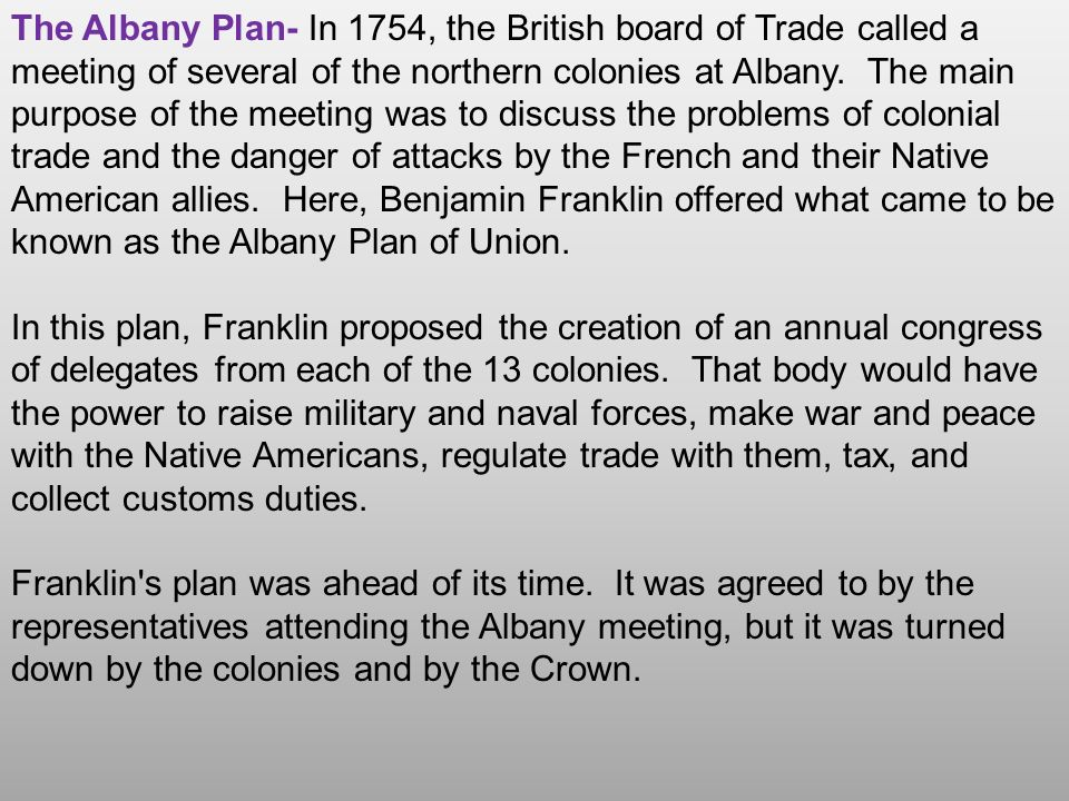 the albany congress and benjamin franklin s The papers also include minutes of the albany congress in 1754, a draft of benjamin franklin's plan for uniting the colonies, a military appointment certificate, an order to pay, and other political and military matters.