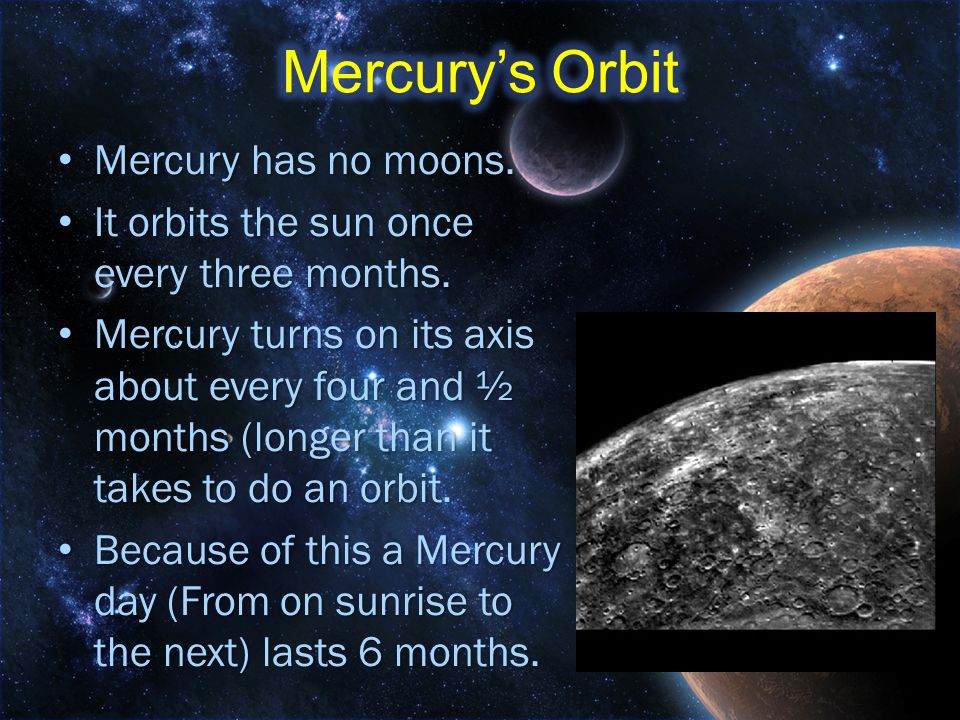Mercury's Orbit Mercury has no moons.