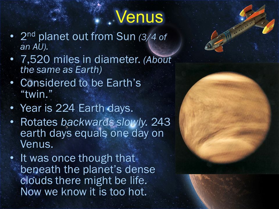 Venus 2nd planet out from Sun (3/4 of an AU).