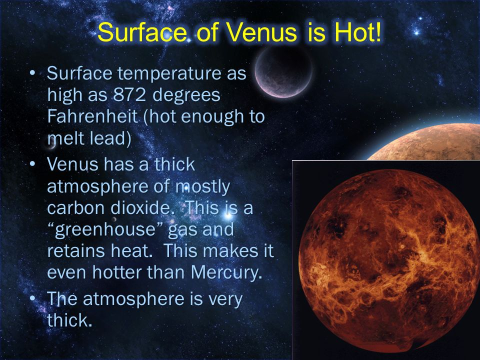 Surface of Venus is Hot! Surface temperature as high as 872 degrees Fahrenheit (hot enough to melt lead)