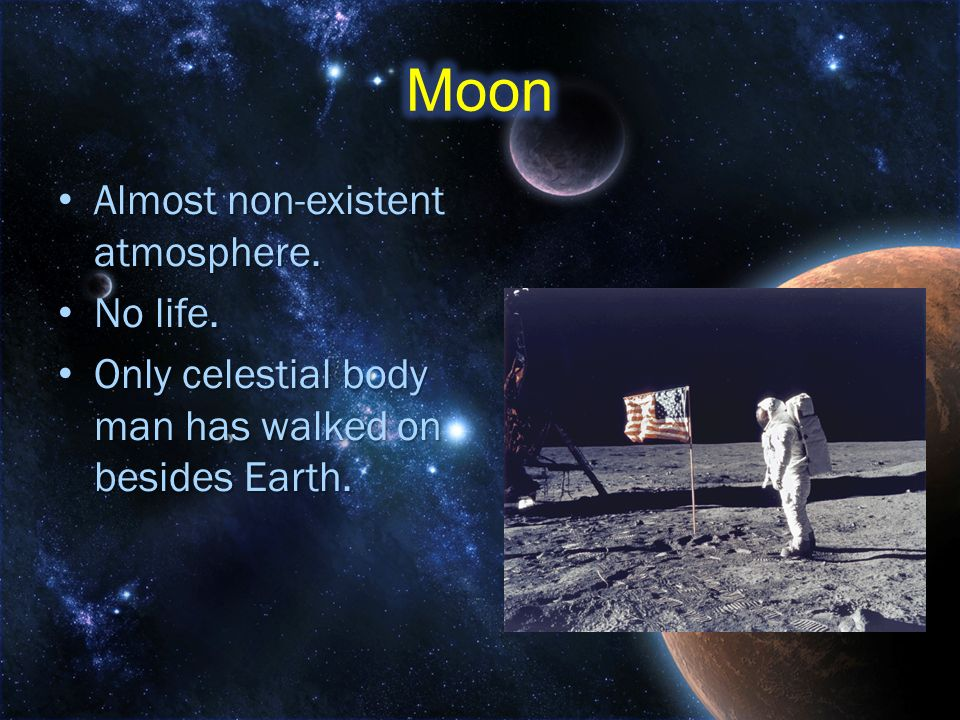 Moon Almost non-existent atmosphere. No life.