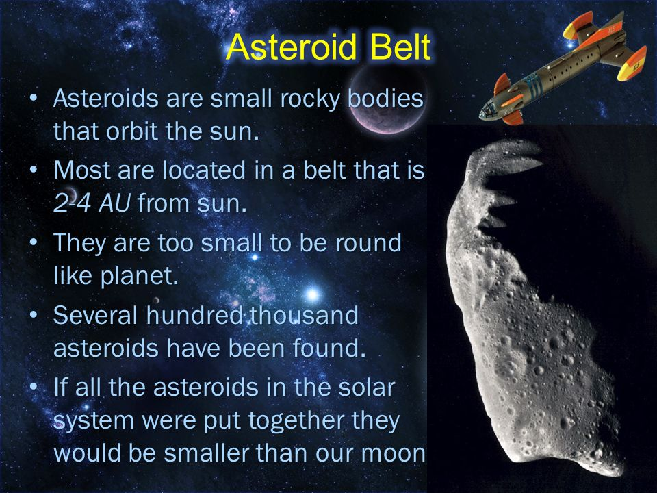 Asteroid Belt Asteroids are small rocky bodies that orbit the sun.
