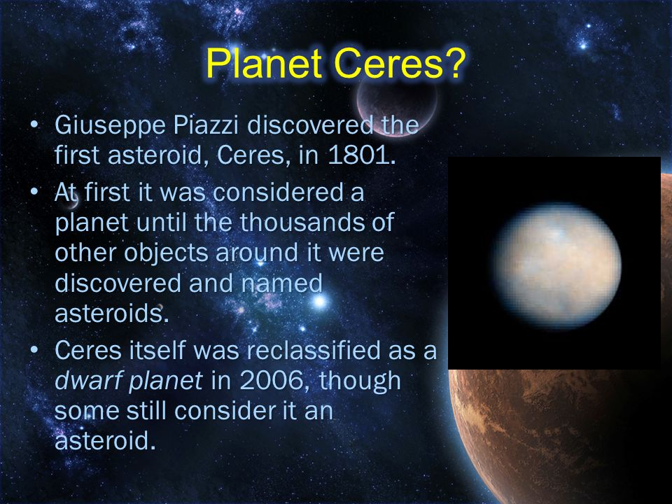 Planet Ceres Giuseppe Piazzi discovered the first asteroid, Ceres, in