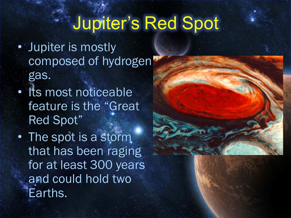 Jupiter's Red Spot Jupiter is mostly composed of hydrogen gas.