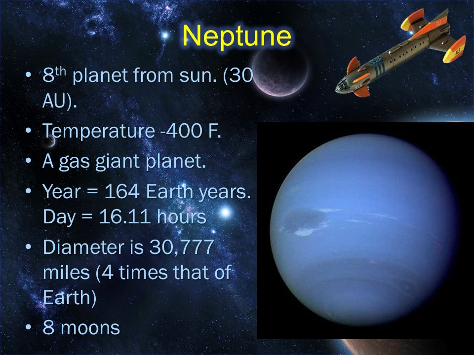 Neptune 8th planet from sun. (30 AU). Temperature -400 F.