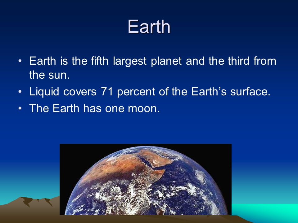 Earth Earth is the fifth largest planet and the third from the sun.