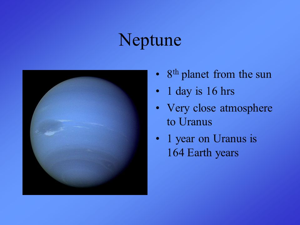Neptune 8th planet from the sun 1 day is 16 hrs