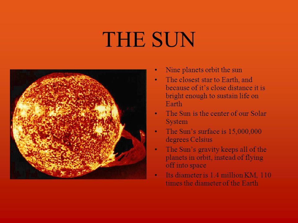 THE SUN Nine planets orbit the sun