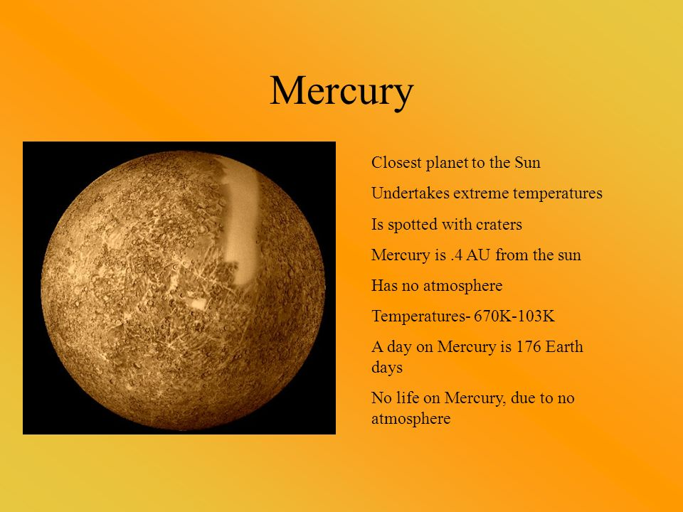 Mercury Closest planet to the Sun Undertakes extreme temperatures