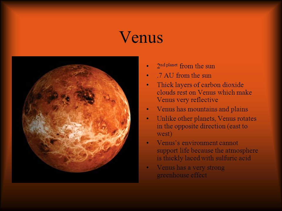 Venus 2nd planet from the sun .7 AU from the sun