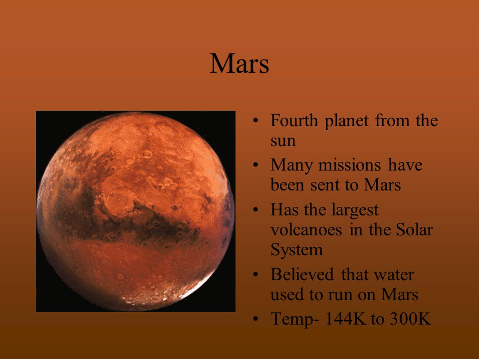 Mars Fourth planet from the sun Many missions have been sent to Mars