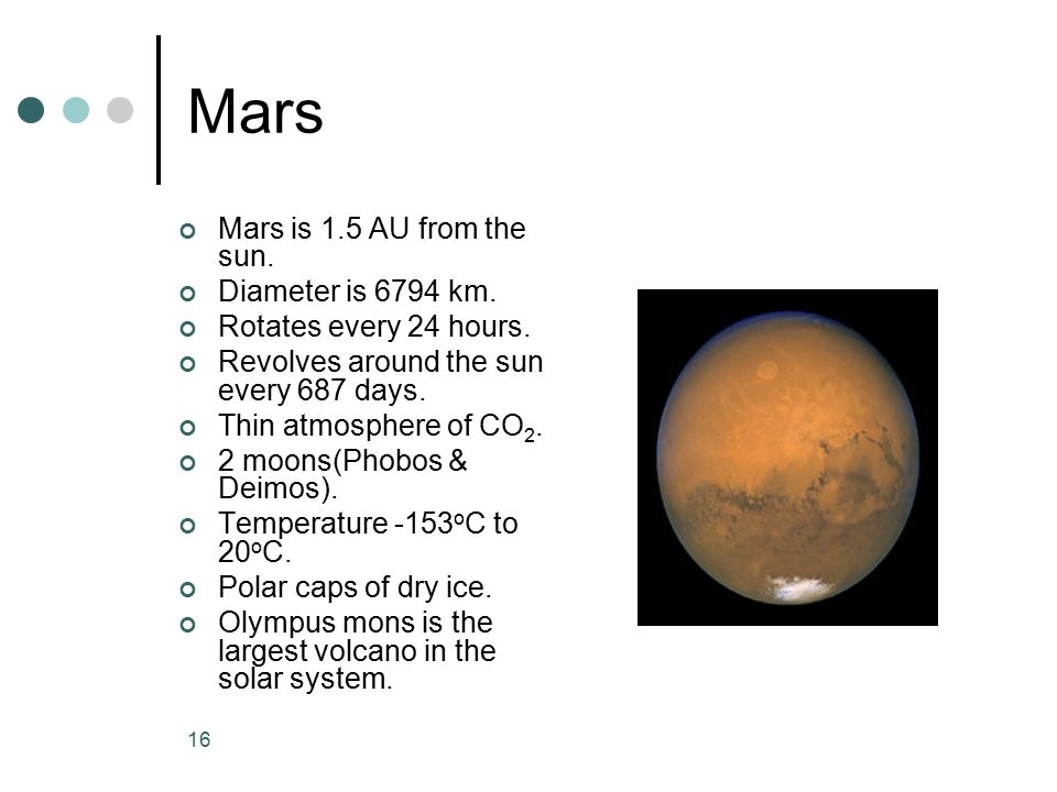 Mars Mars is 1.5 AU from the sun. Diameter is 6794 km.