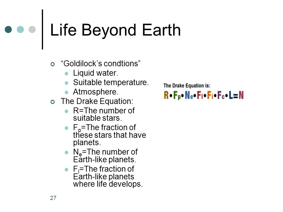 Life Beyond Earth Goldilock's condtions Liquid water.