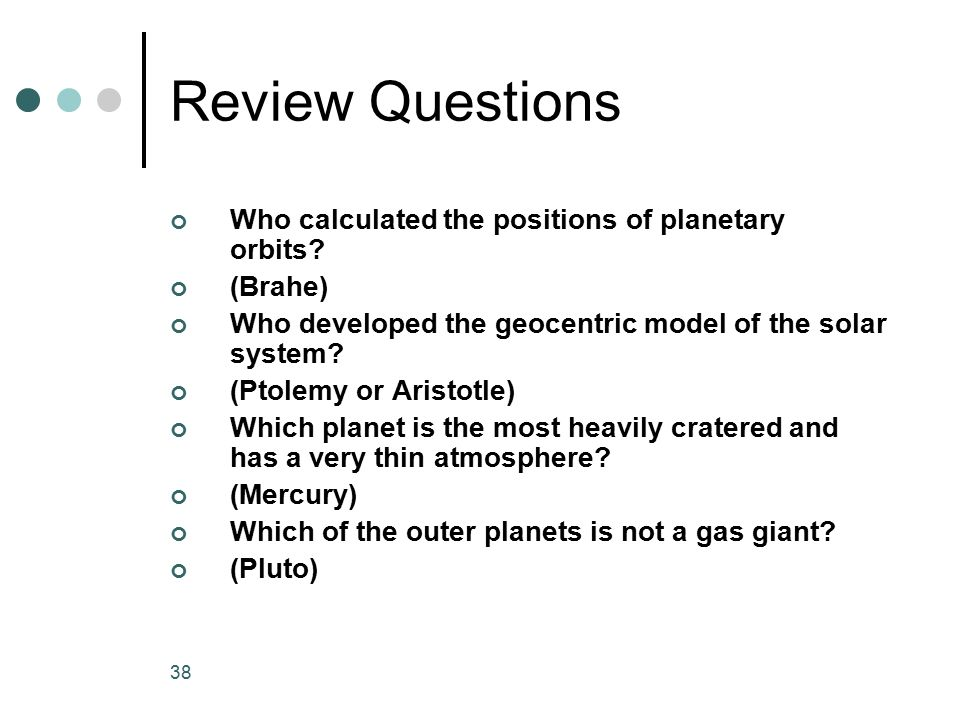 Review Questions Who calculated the positions of planetary orbits