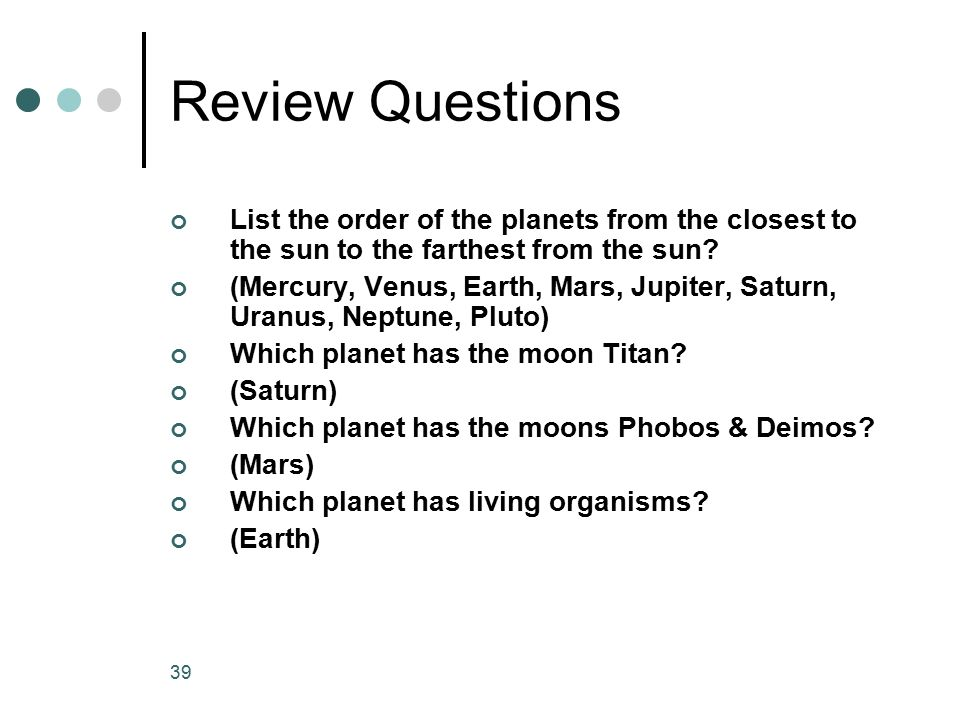 Review Questions List the order of the planets from the closest to the sun to the farthest from the sun