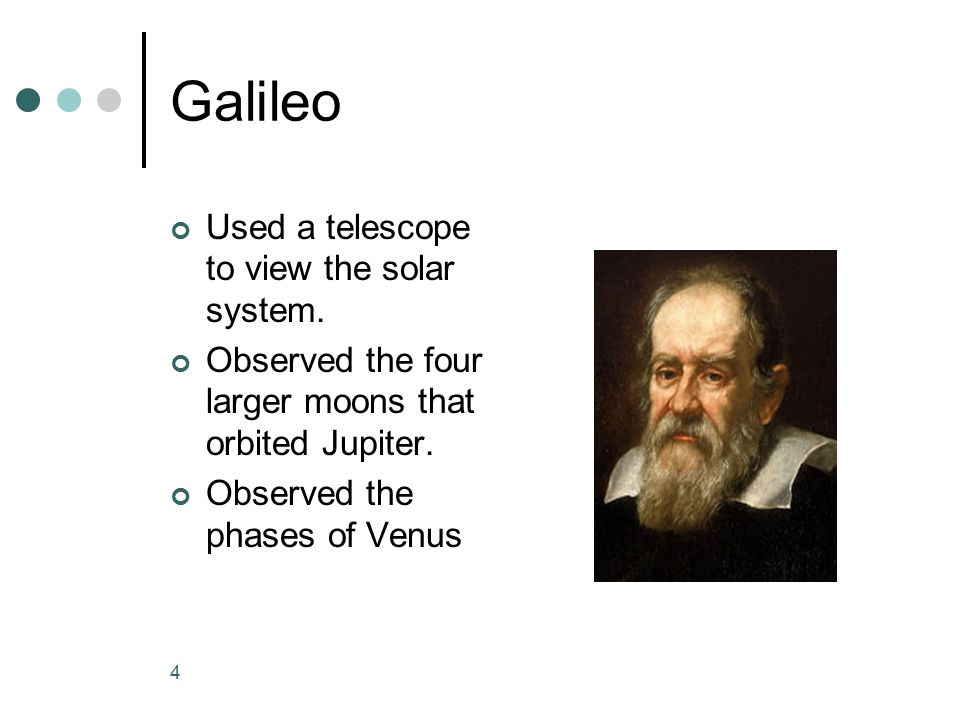 Galileo Used a telescope to view the solar system.