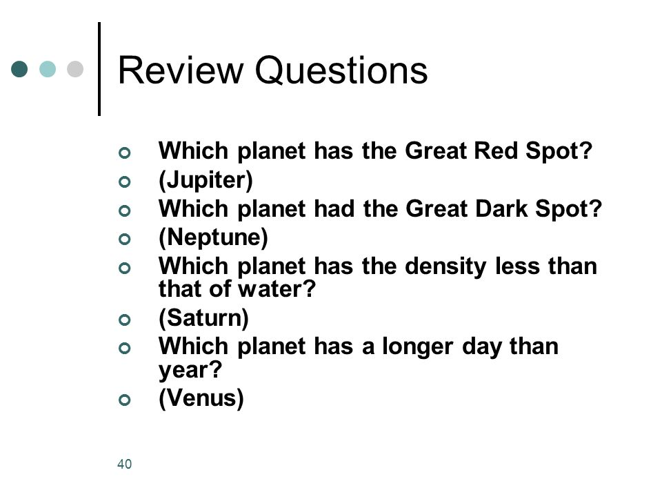 Review Questions Which planet has the Great Red Spot (Jupiter)