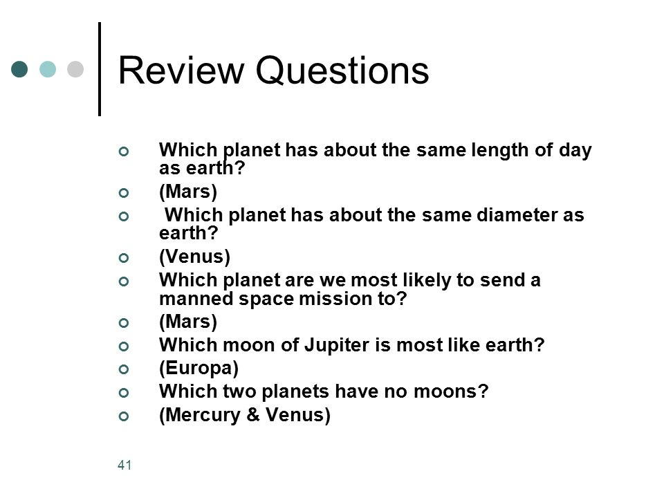 Review Questions Which planet has about the same length of day as earth (Mars) Which planet has about the same diameter as earth
