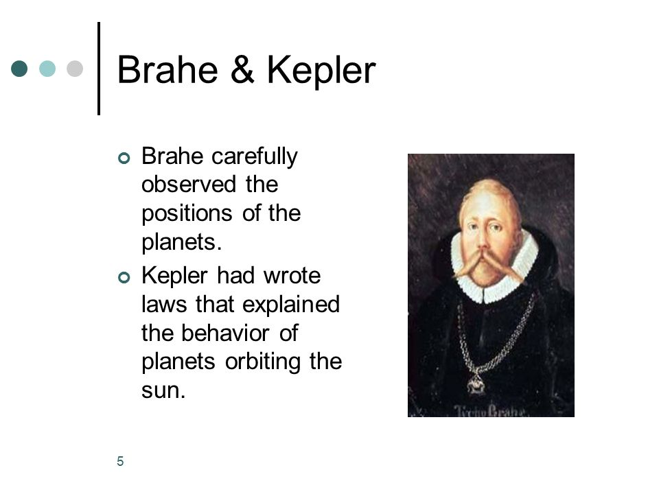 Brahe & Kepler Brahe carefully observed the positions of the planets.