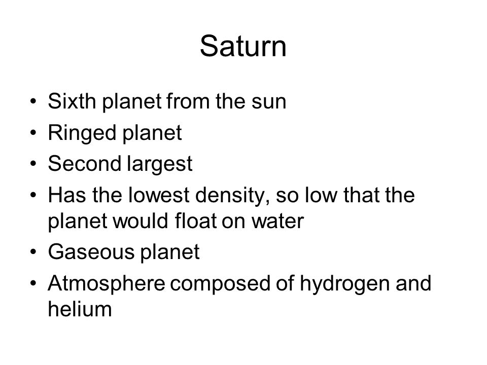 Saturn Sixth planet from the sun Ringed planet Second largest