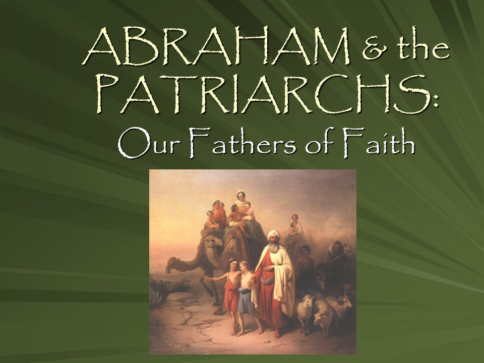 abraham amp the patriarchs ppt video online download