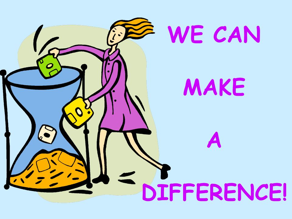 WE CAN MAKE A DIFFERENCE!