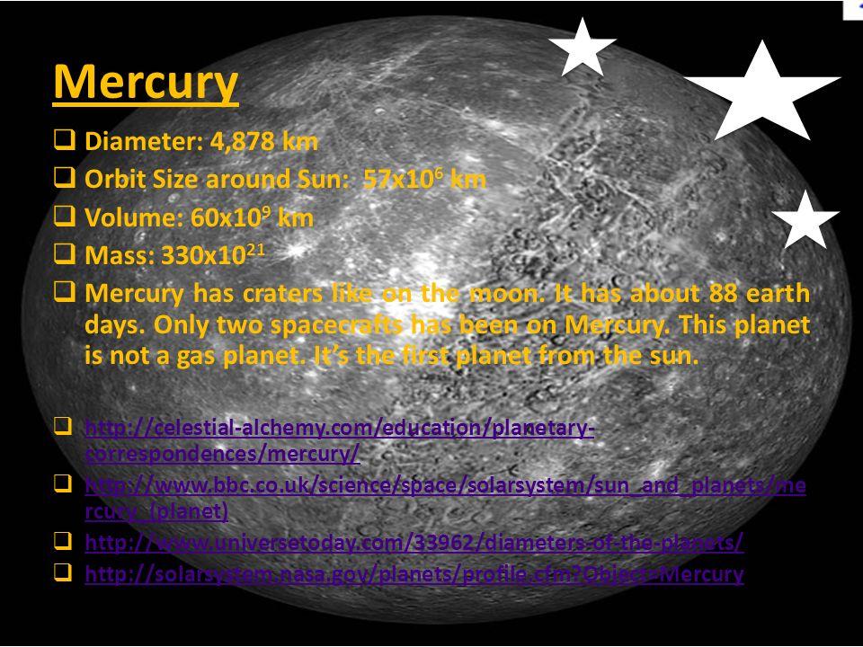 Mercury Diameter: 4,878 km Orbit Size around Sun: 57x106 km