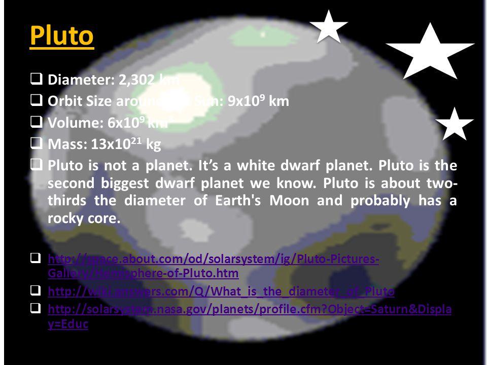 Pluto Diameter: 2,302 km Orbit Size around the Sun: 9x109 km