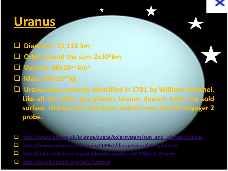 Uranus Diameter: 51,118 km Orbit around the sun: 2x109km