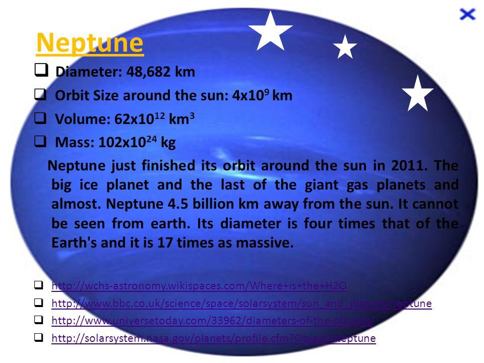 Neptune Diameter: 48,682 km Orbit Size around the sun: 4x109 km