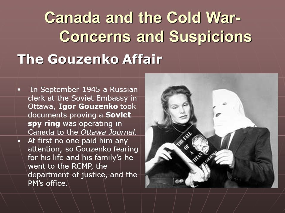 canada and the cold war Cold war canada communist fears, nuclear choices and ties to a superpower define canada's post-war world everywhere are evidences of the continuous underground, cancerous movements of.