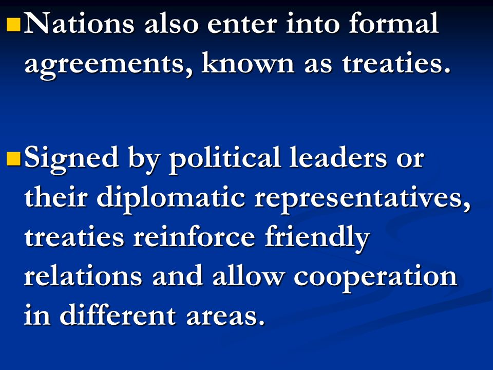 Nations also enter into formal agreements, known as treaties.