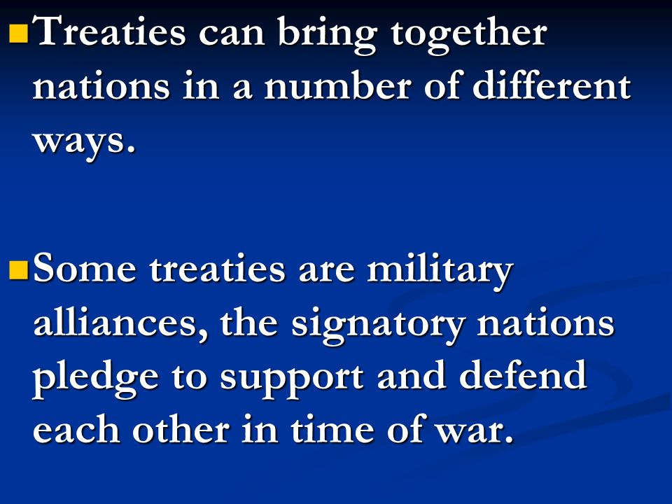 Treaties can bring together nations in a number of different ways.