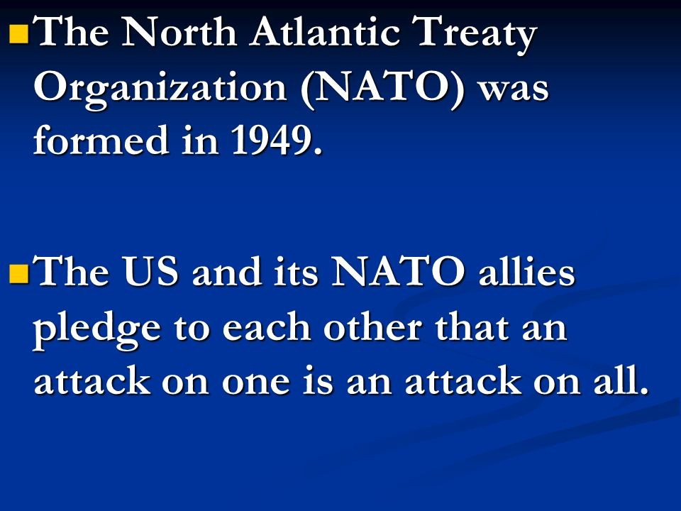 The North Atlantic Treaty Organization (NATO) was formed in 1949.