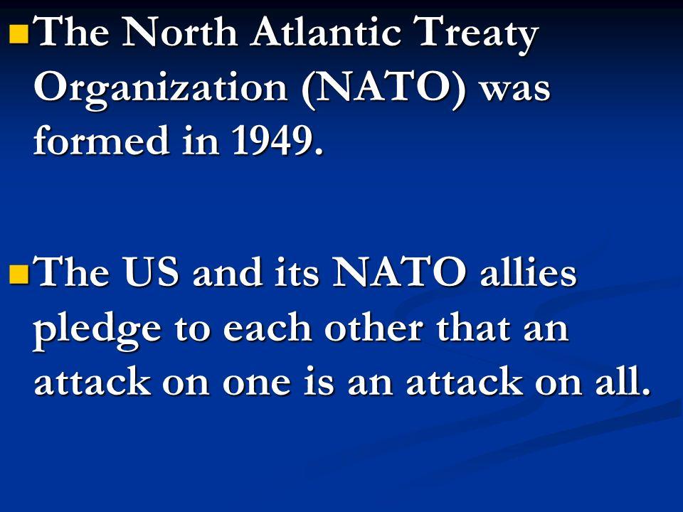 The North Atlantic Treaty Organization (NATO) was formed in 1949.