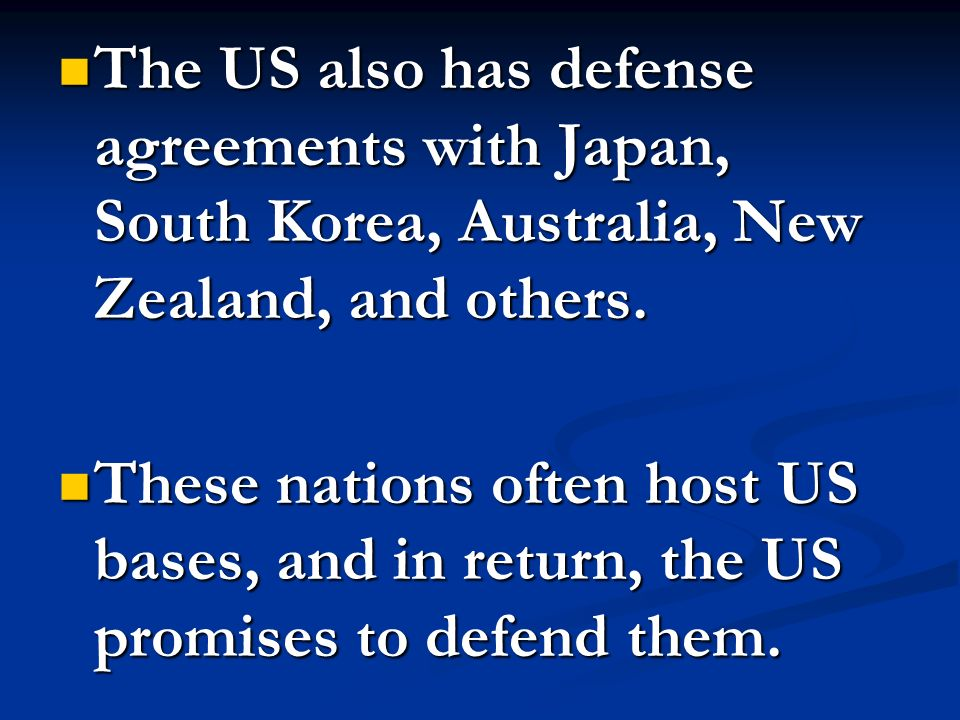 The US also has defense agreements with Japan, South Korea, Australia, New Zealand, and others.
