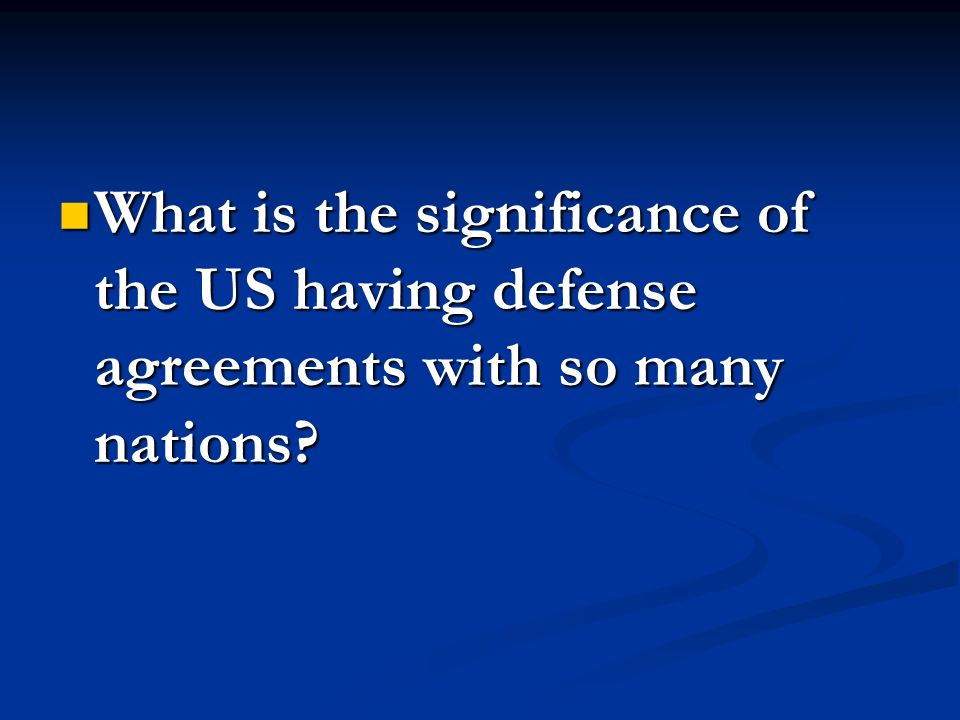 What is the significance of the US having defense agreements with so many nations