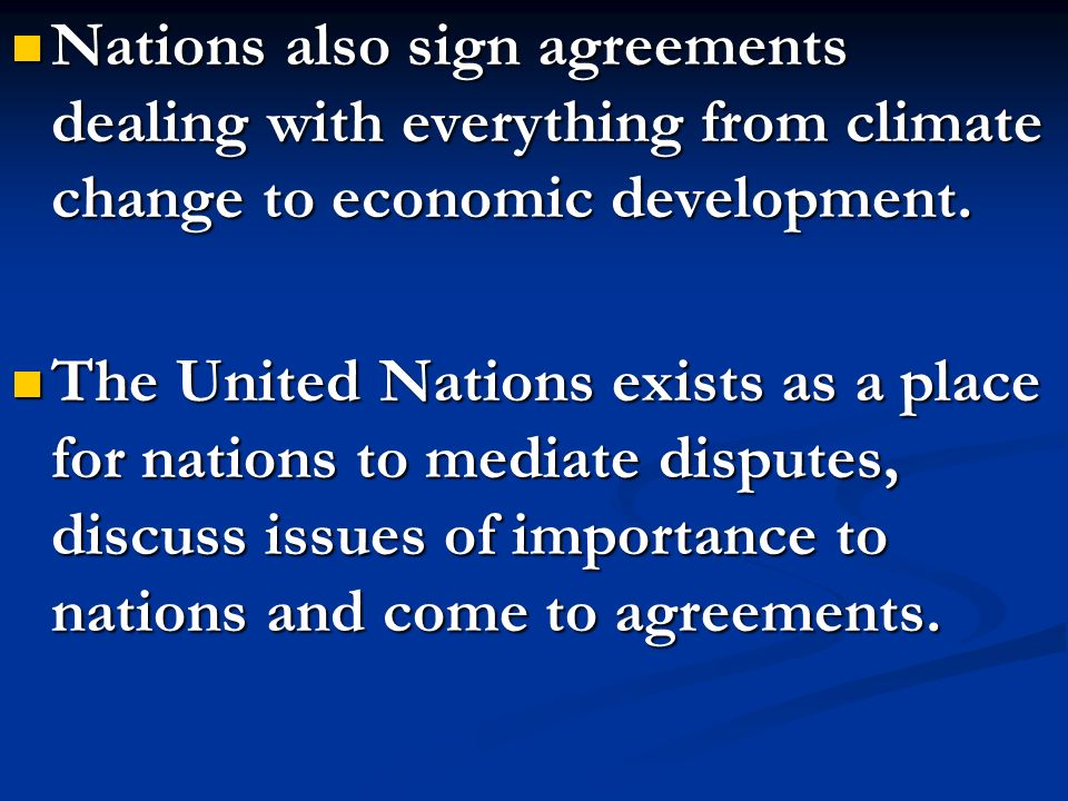 Nations also sign agreements dealing with everything from climate change to economic development.