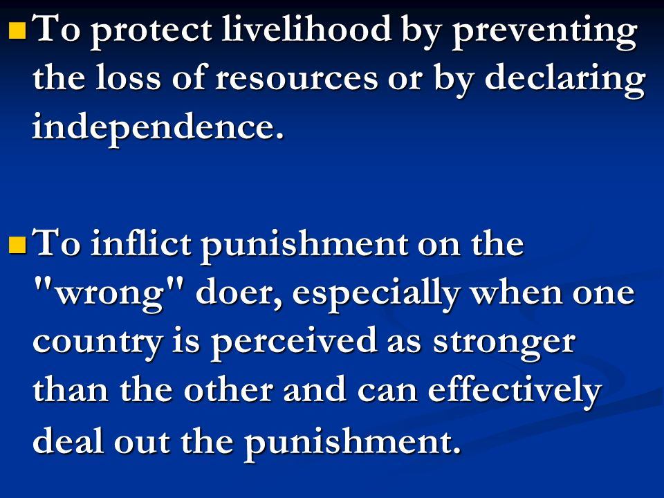 To protect livelihood by preventing the loss of resources or by declaring independence.