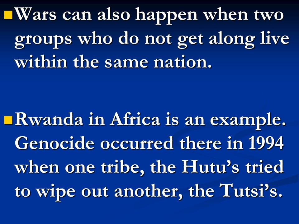 Wars can also happen when two groups who do not get along live within the same nation.