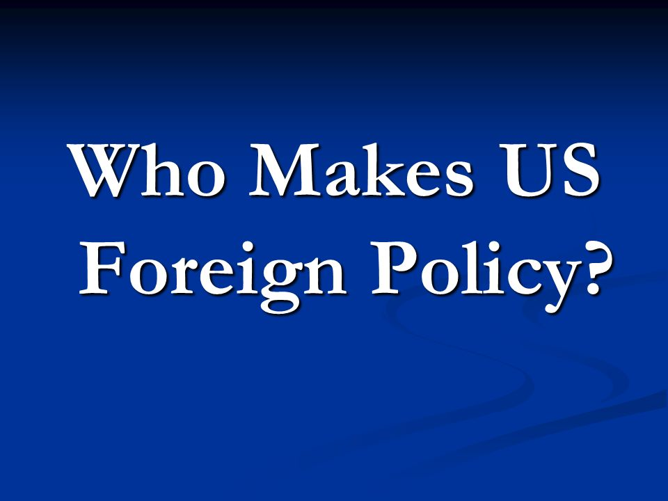 Who Makes US Foreign Policy