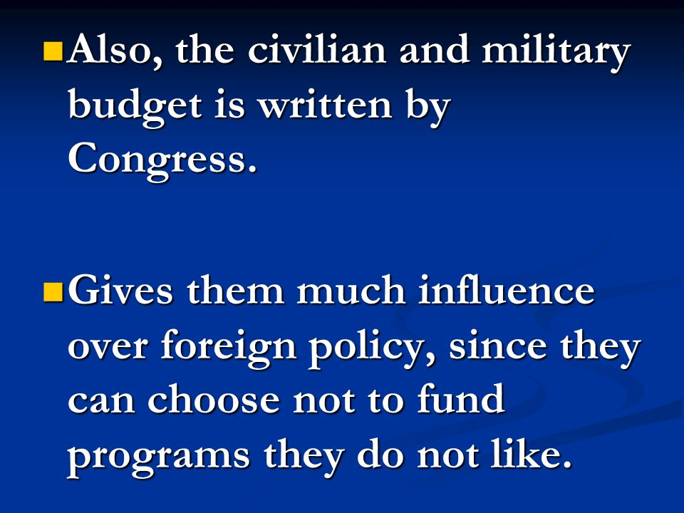 Also, the civilian and military budget is written by Congress.