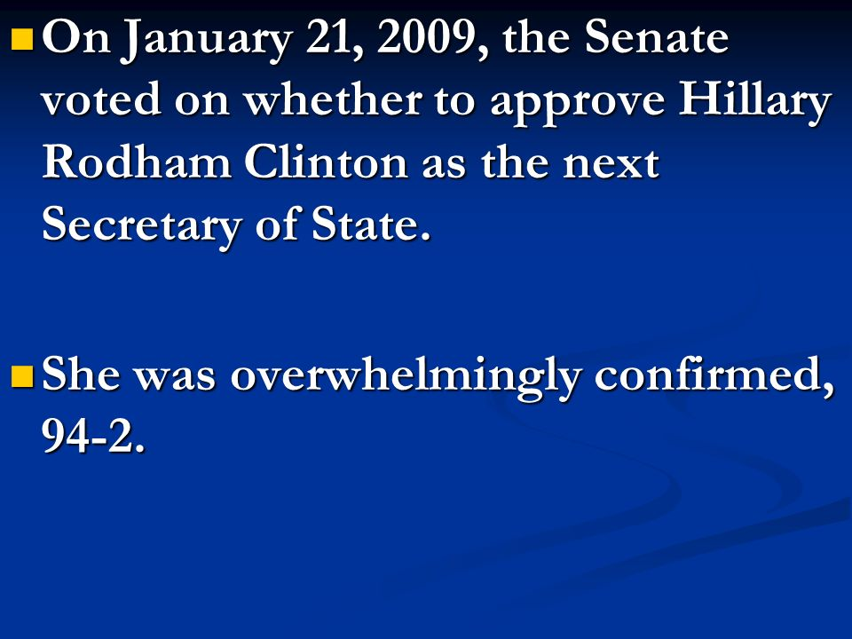 On January 21, 2009, the Senate voted on whether to approve Hillary Rodham Clinton as the next Secretary of State.