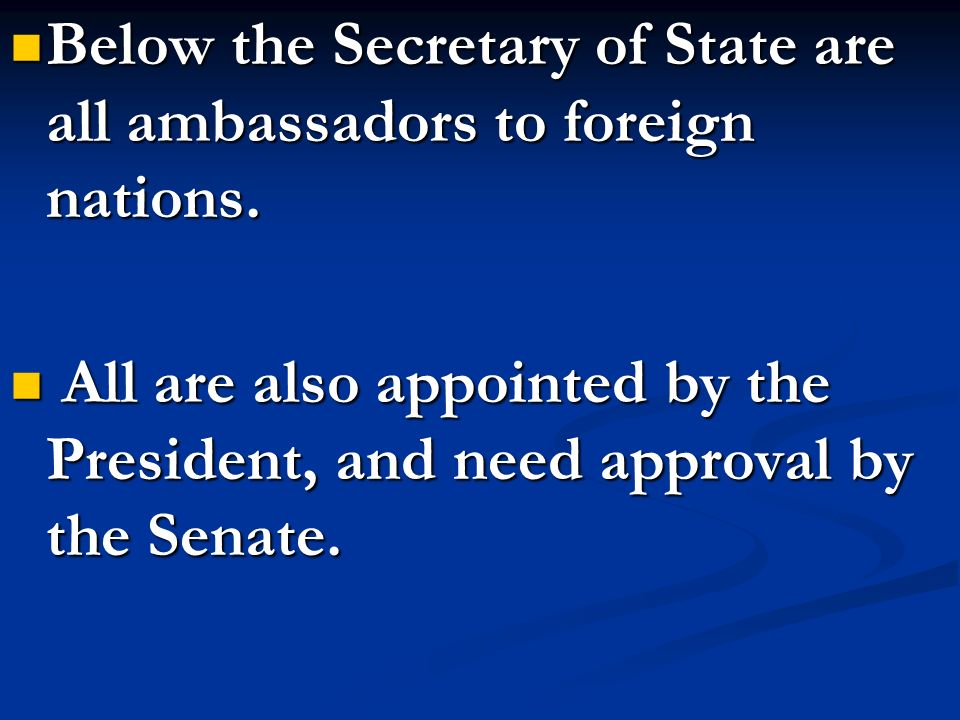 Below the Secretary of State are all ambassadors to foreign nations.