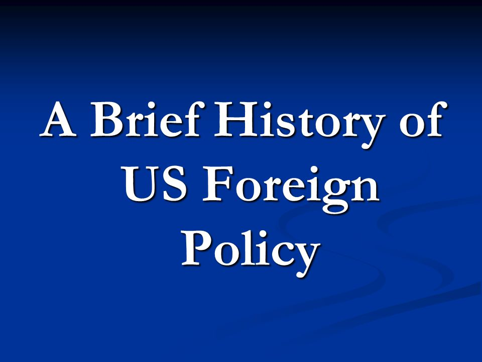 A Brief History of US Foreign Policy