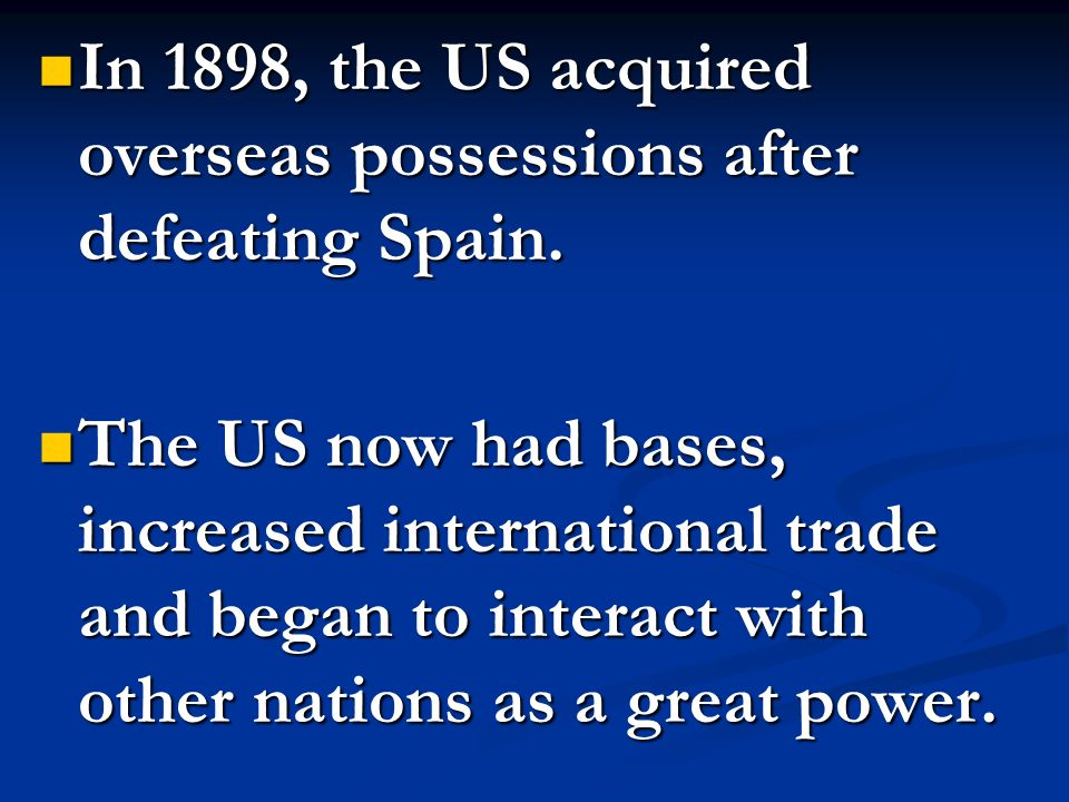 In 1898, the US acquired overseas possessions after defeating Spain.