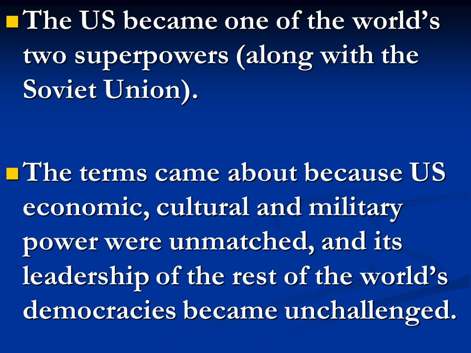 The US became one of the world's two superpowers (along with the Soviet Union).